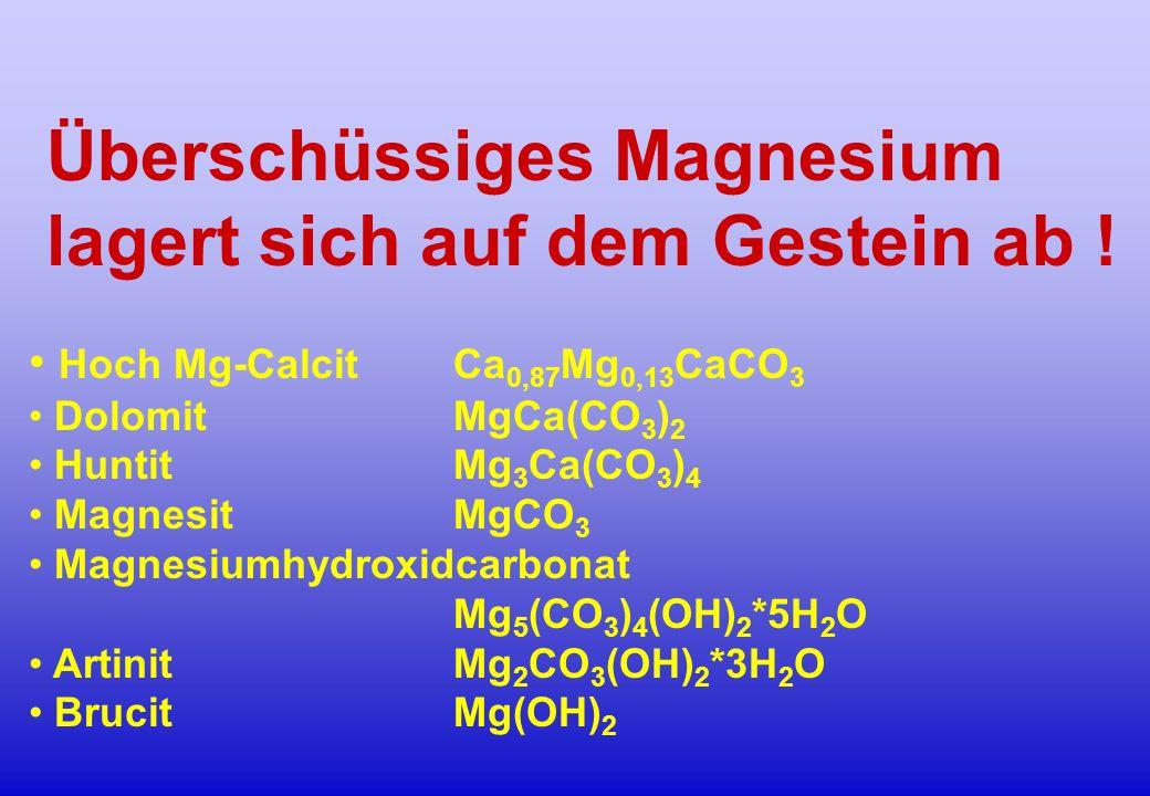 Überschüssiges Magnesium lagert sich auf dem Gestein ab !