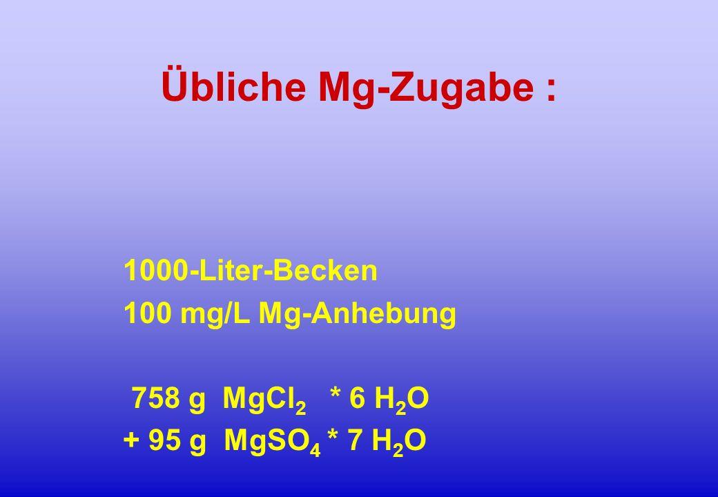 Übliche Mg-Zugabe : 1000-Liter-Becken 100 mg/L Mg-Anhebung