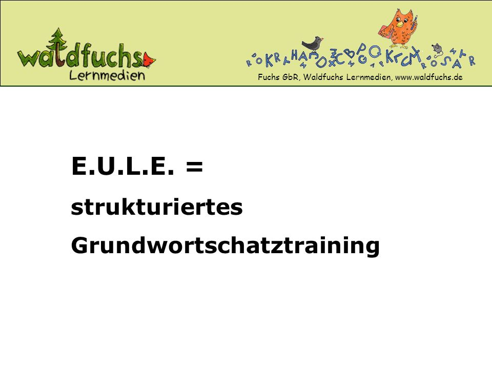 E.U.L.E. = strukturiertes Grundwortschatztraining