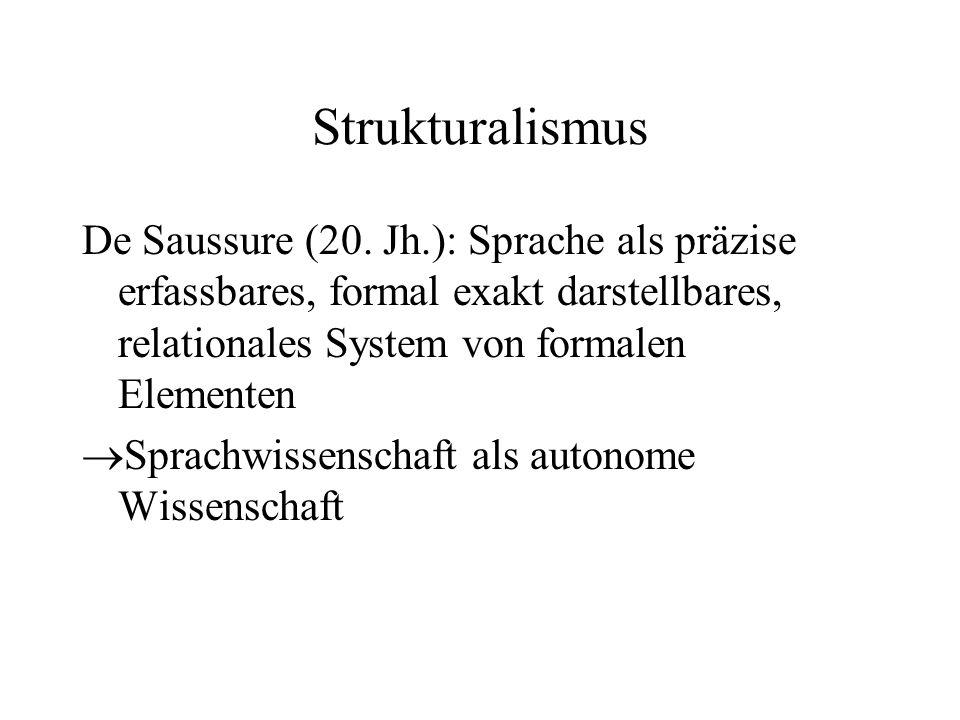 Strukturalismus De Saussure (20. Jh.): Sprache als präzise erfassbares, formal exakt darstellbares, relationales System von formalen Elementen.