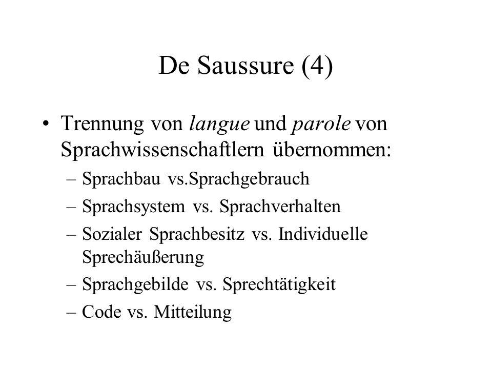 De Saussure (4) Trennung von langue und parole von Sprachwissenschaftlern übernommen: Sprachbau vs.Sprachgebrauch.