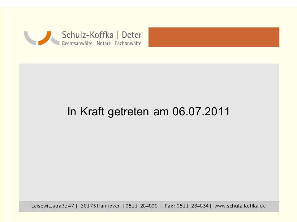 In Kraft getreten am 06.07.2011 Leisewitzstraße 47 | 30175 Hannover | 0511-284800 | Fax: 0511-284834 | www.schulz-koffka.de.