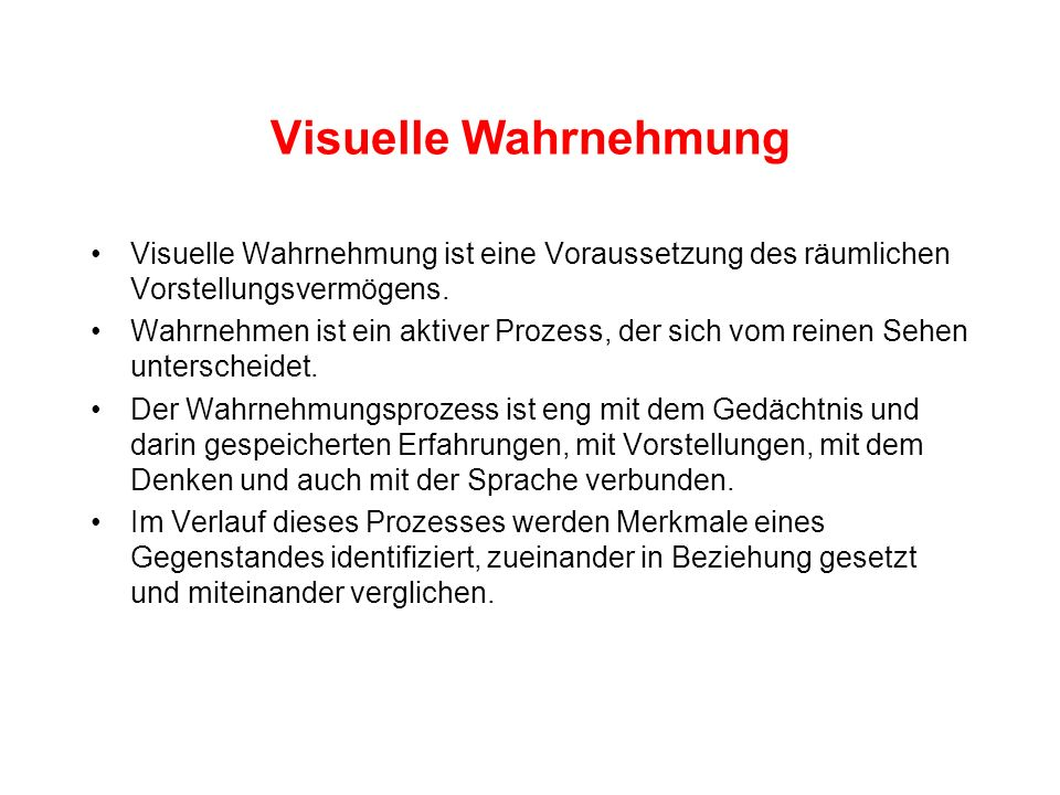 Visuelle Wahrnehmung Visuelle Wahrnehmung ist eine Voraussetzung des räumlichen Vorstellungsvermögens.