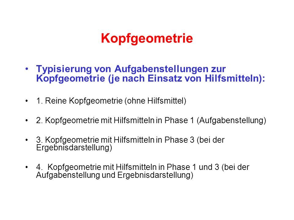 KopfgeometrieTypisierung von Aufgabenstellungen zur Kopfgeometrie (je nach Einsatz von Hilfsmitteln):