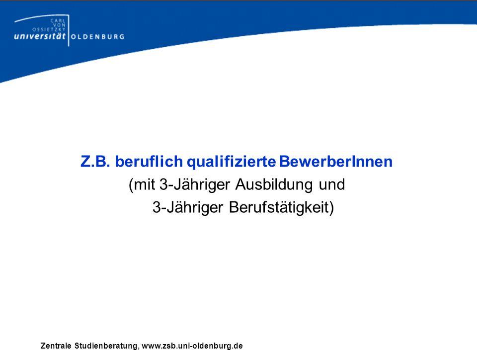 Z.B. beruflich qualifizierte BewerberInnen (mit 3-Jähriger Ausbildung und 3-Jähriger Berufstätigkeit)