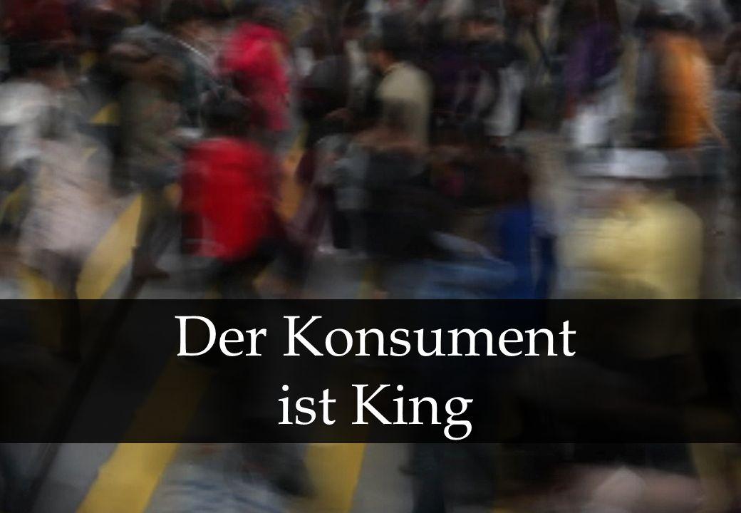 t Der Konsument ist King