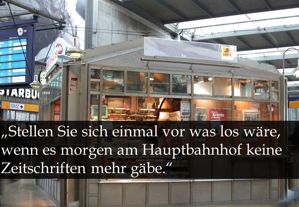 """""""Stellen Sie sich einmal vor was los wäre, wenn es morgen am Hauptbahnhof keine Zeitschriften mehr gäbe."""