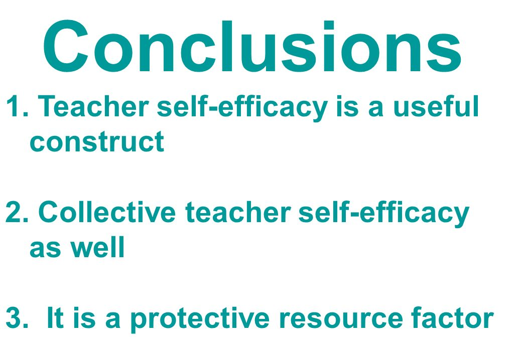 Conclusions Teacher self-efficacy is a useful construct