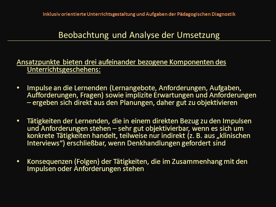 Inklusiv orientierte Unterrichtsgestaltung und Aufgaben der Pädagogischen Diagnostik Beobachtung und Analyse der Umsetzung