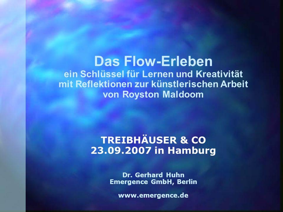 Das Flow-Erleben ein Schlüssel für Lernen und Kreativität mit Reflektionen zur künstlerischen Arbeit von Royston Maldoom TREIBHÄUSER & CO 23.09.2007 in Hamburg Dr.