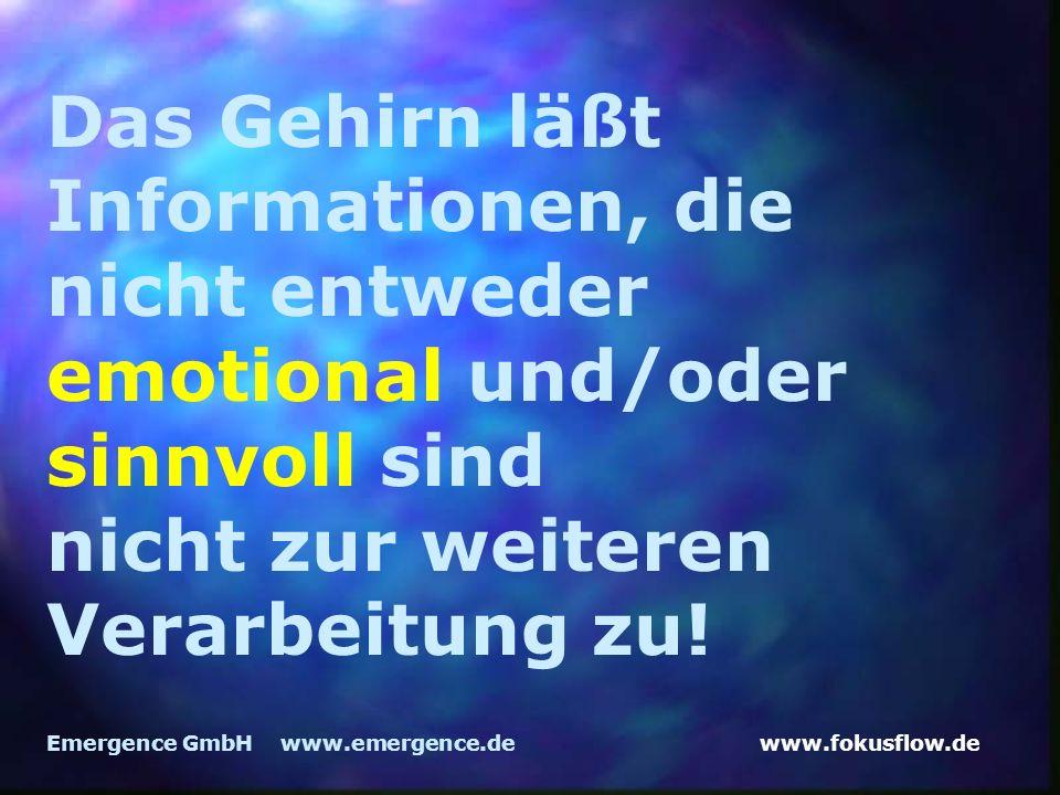Das Gehirn läßt Informationen, die nicht entweder emotional und/oder