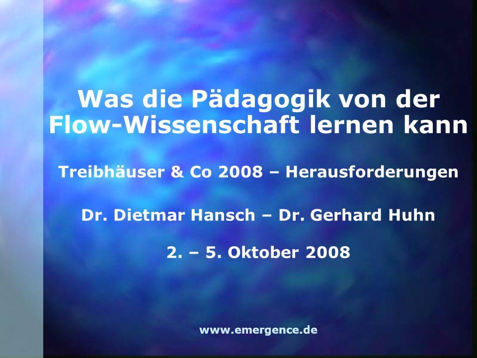 Was die Pädagogik von der Flow-Wissenschaft lernen kann Treibhäuser & Co 2008 – Herausforderungen Dr.