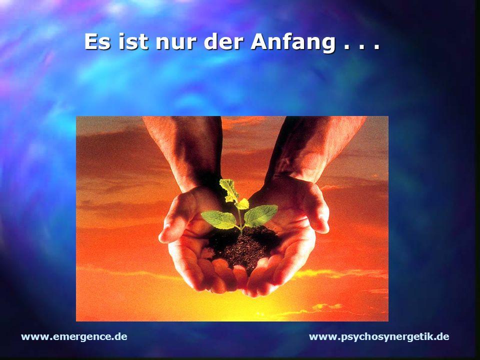 Es ist nur der Anfang . . . www.emergence.de www.psychosynergetik.de