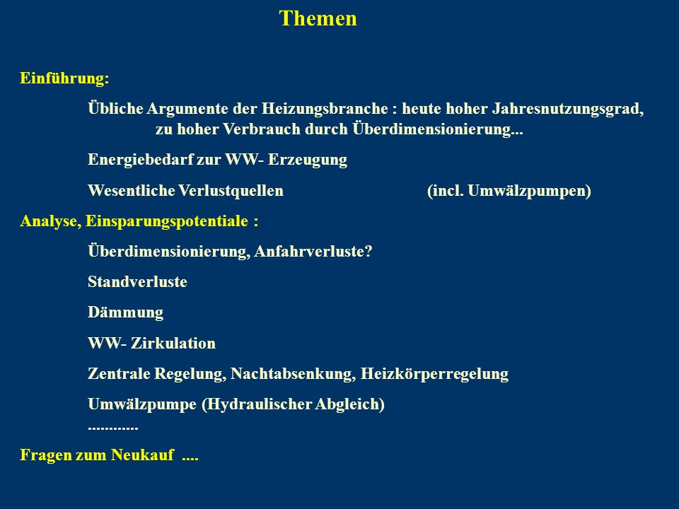 Themen Einführung: Übliche Argumente der Heizungsbranche : heute hoher Jahresnutzungsgrad, zu hoher Verbrauch durch Überdimensionierung...