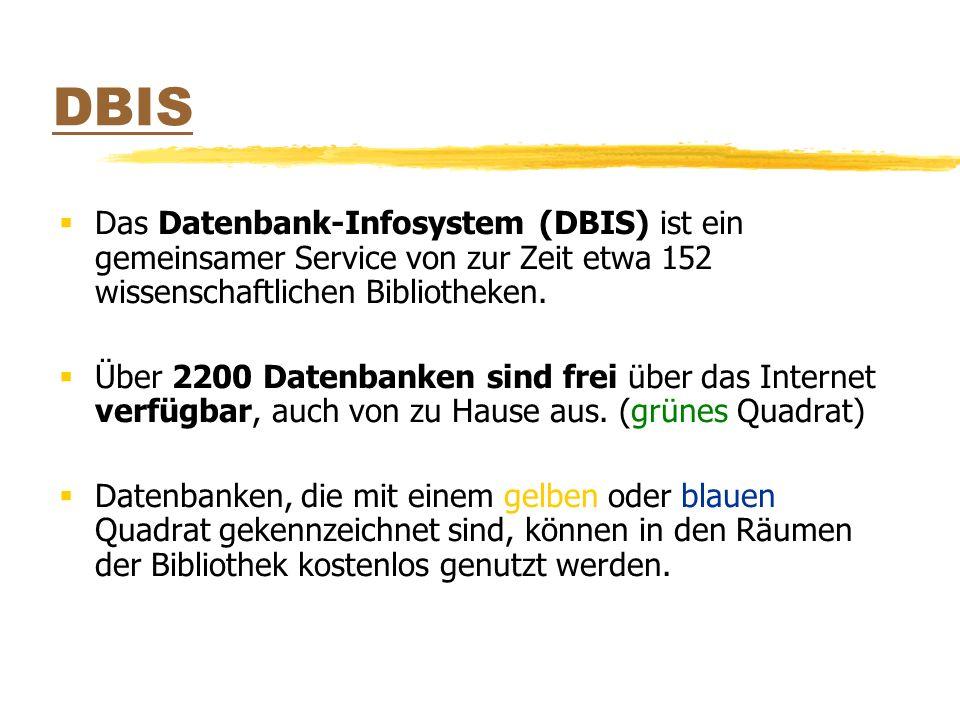 DBIS Das Datenbank-Infosystem (DBIS) ist ein gemeinsamer Service von zur Zeit etwa 152 wissenschaftlichen Bibliotheken.