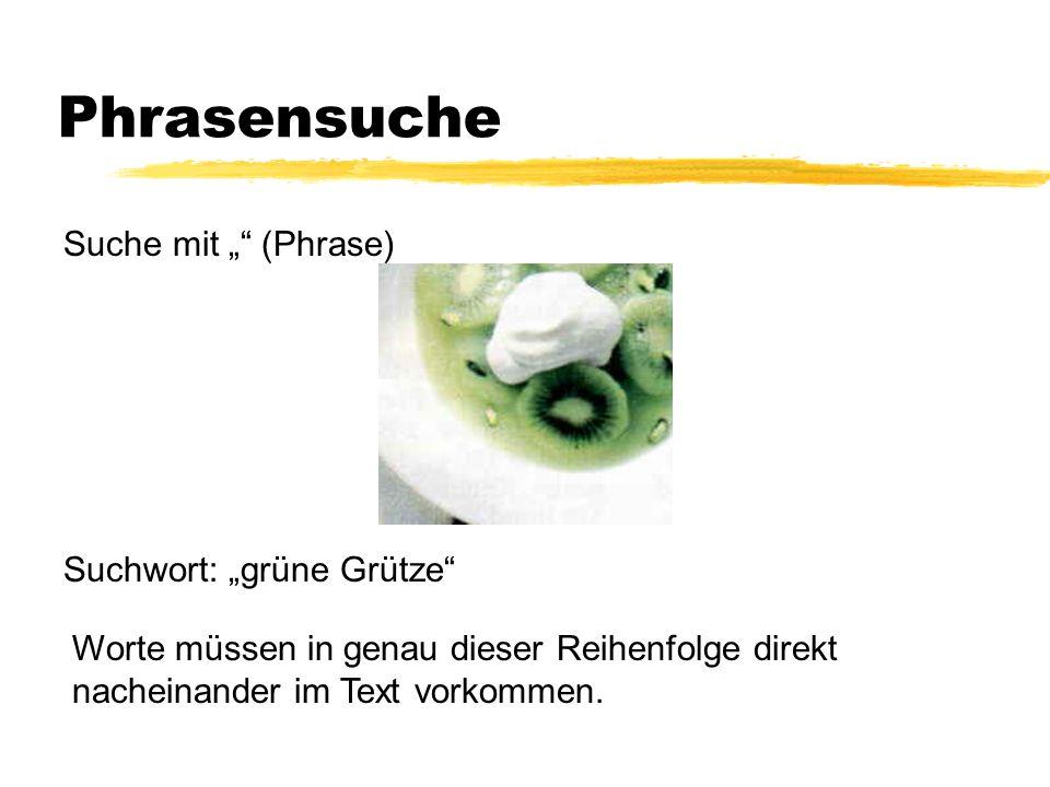 """Phrasensuche Suche mit """" (Phrase) Suchwort: """"grüne Grütze"""