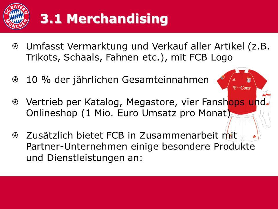 3.1 Merchandising 3.1 Merchandising. Umfasst Vermarktung und Verkauf aller Artikel (z.B. Trikots, Schaals, Fahnen etc.), mit FCB Logo.