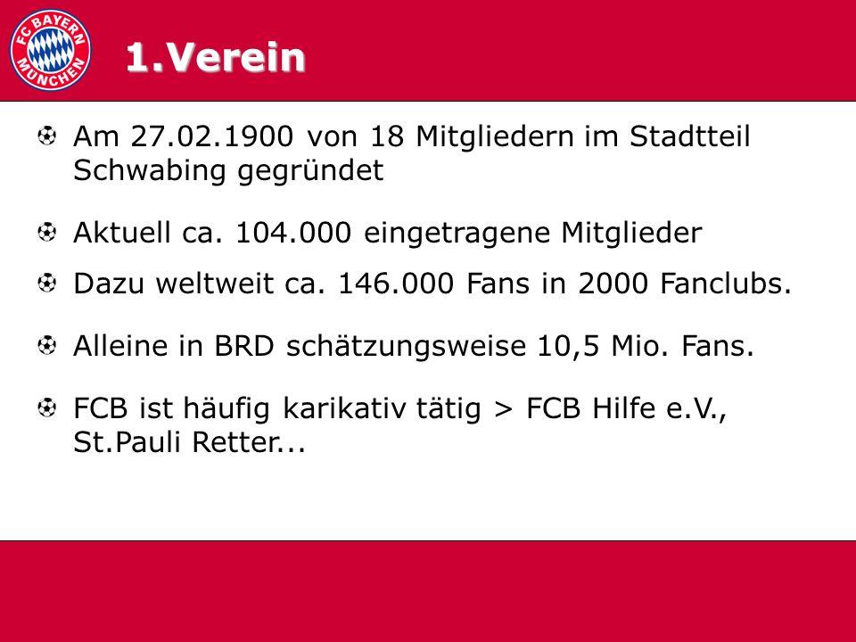 1.0 Verein Verein. Am 27.02.1900 von 18 Mitgliedern im Stadtteil Schwabing gegründet. Aktuell ca. 104.000 eingetragene Mitglieder.