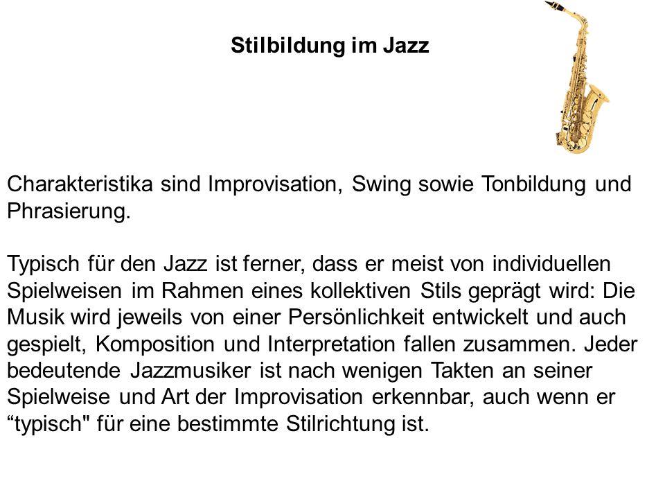 Stilbildung im Jazz Charakteristika sind Improvisation, Swing sowie Tonbildung und Phrasierung.