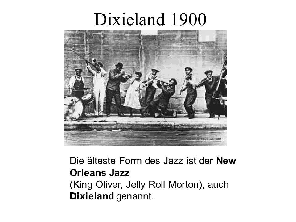 Dixieland 1900 Die älteste Form des Jazz ist der New Orleans Jazz