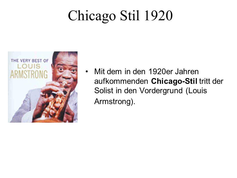 Chicago Stil 1920 Mit dem in den 1920er Jahren aufkommenden Chicago-Stil tritt der Solist in den Vordergrund (Louis Armstrong).