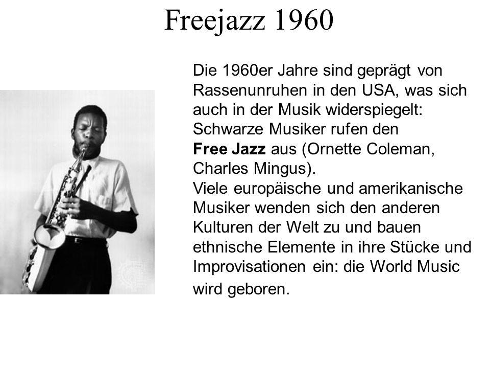 Freejazz 1960 Die 1960er Jahre sind geprägt von Rassenunruhen in den USA, was sich auch in der Musik widerspiegelt: Schwarze Musiker rufen den.