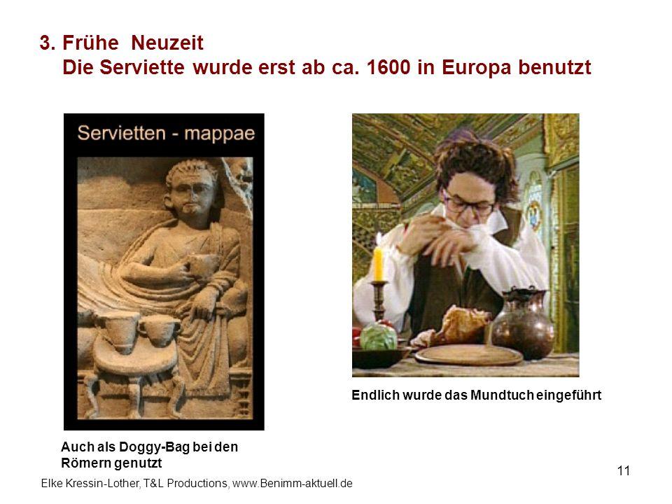 3. Frühe Neuzeit Die Serviette wurde erst ab ca. 1600 in Europa benutzt