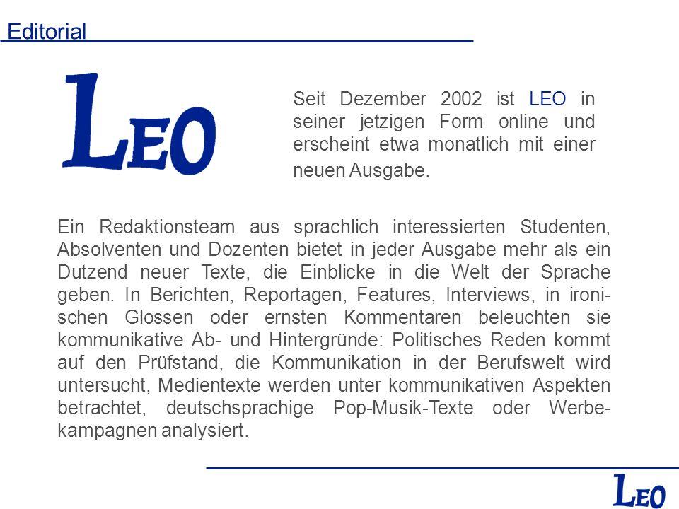 Editorial Seit Dezember 2002 ist LEO in seiner jetzigen Form online und erscheint etwa monatlich mit einer neuen Ausgabe.