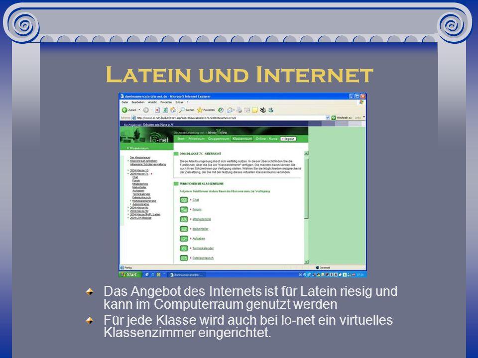 Latein und Internet Das Angebot des Internets ist für Latein riesig und kann im Computerraum genutzt werden.
