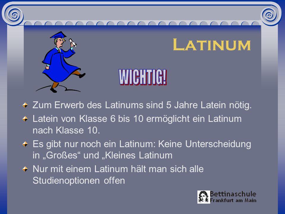 Latinum WICHTIG! Zum Erwerb des Latinums sind 5 Jahre Latein nötig.