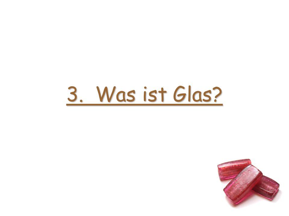 3. Was ist Glas