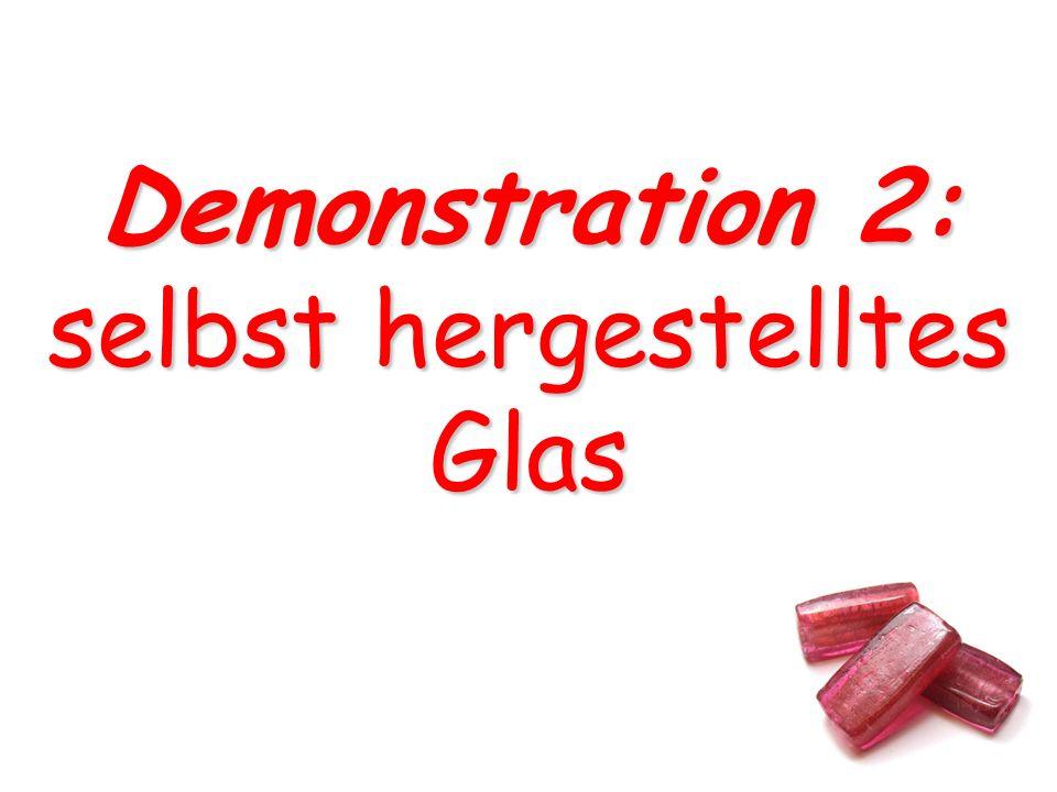 Demonstration 2: selbst hergestelltes Glas