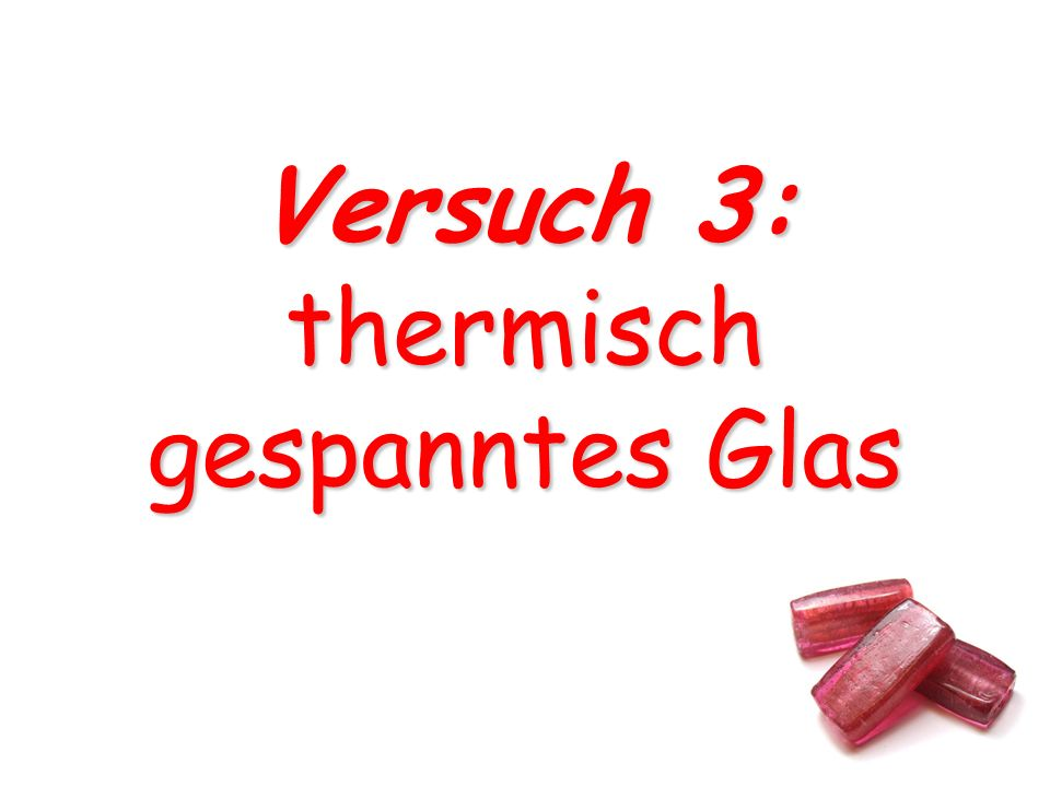 Versuch 3: thermisch gespanntes Glas