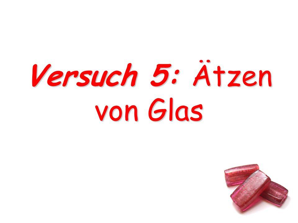 Versuch 5: Ätzen von Glas