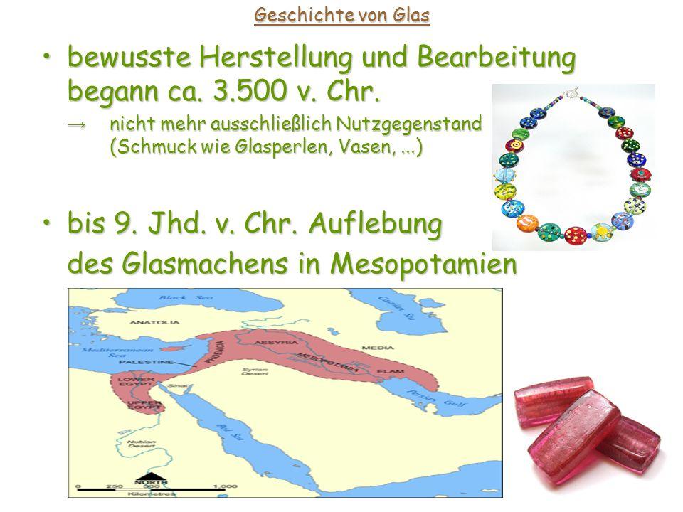bewusste Herstellung und Bearbeitung begann ca. 3.500 v. Chr.