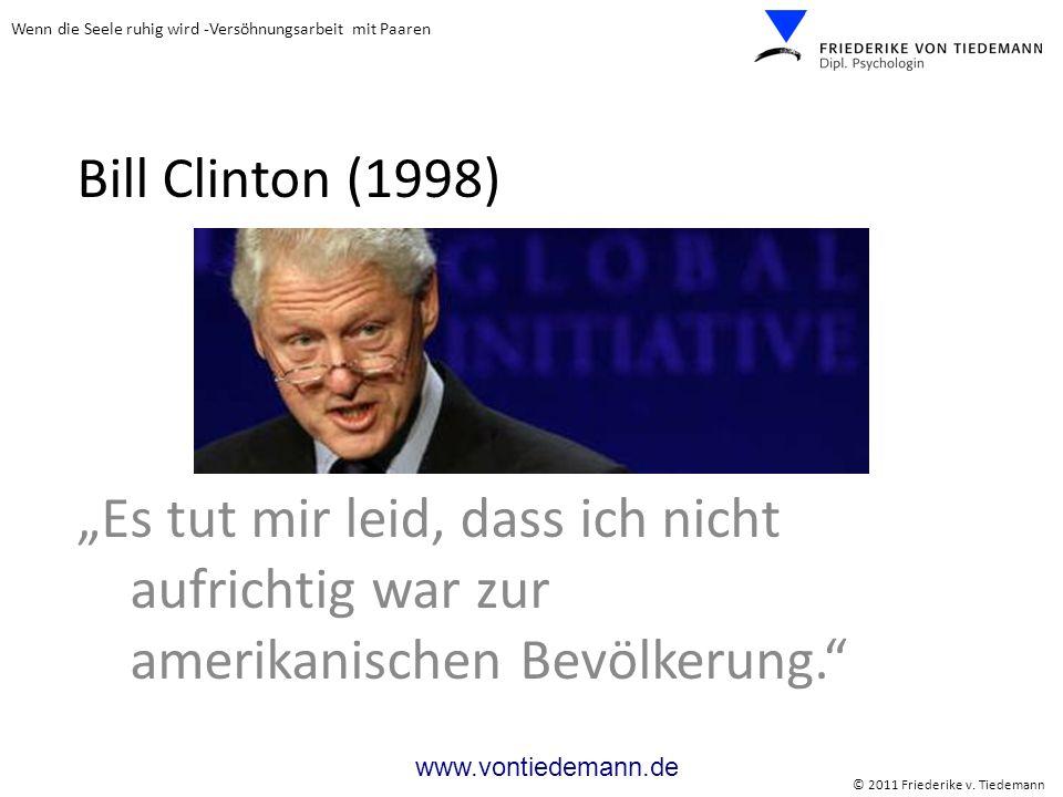 """Bill Clinton (1998) """"Es tut mir leid, dass ich nicht aufrichtig war zur amerikanischen Bevölkerung."""