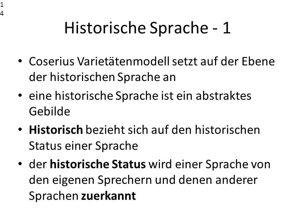 14141414. Historische Sprache - 1. Coserius Varietätenmodell setzt auf der Ebene der historischen Sprache an.