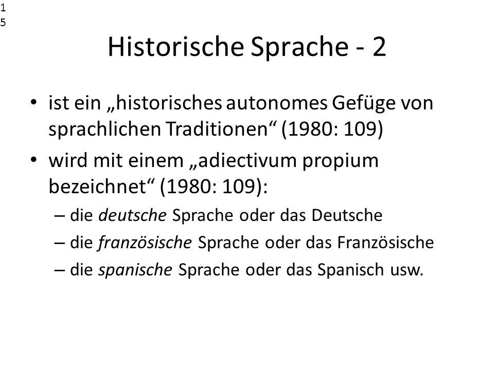 """15151515. Historische Sprache - 2. ist ein """"historisches autonomes Gefüge von sprachlichen Traditionen (1980: 109)"""