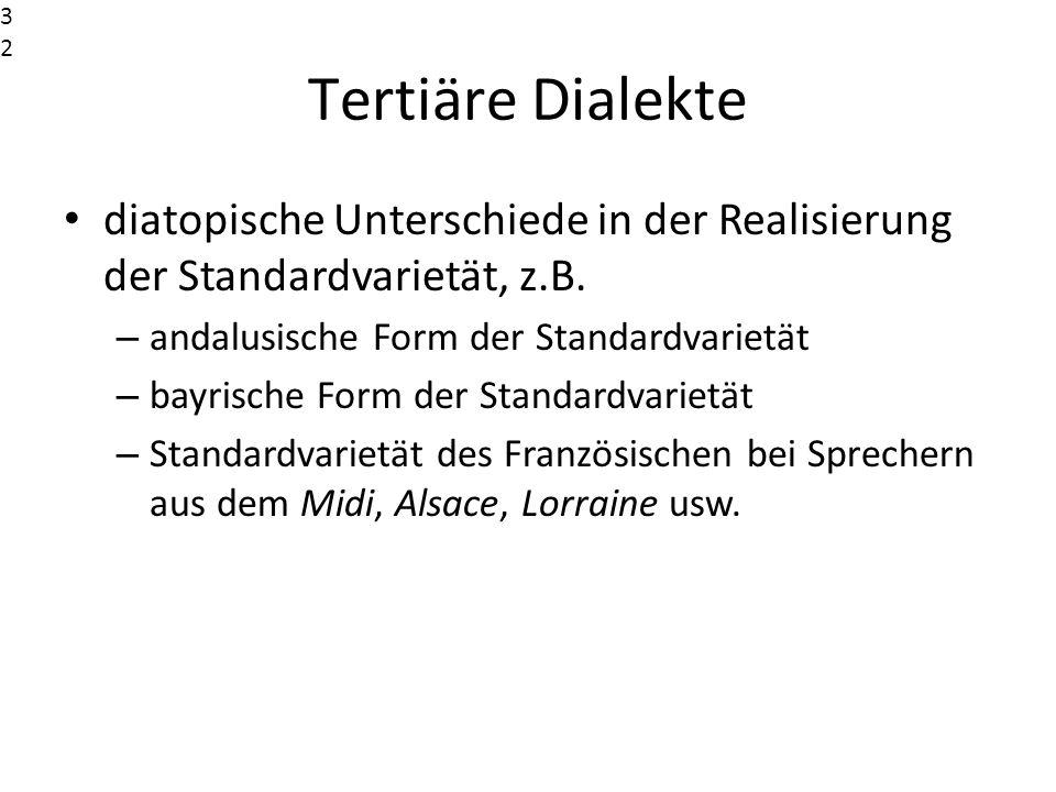 32323232. Tertiäre Dialekte. diatopische Unterschiede in der Realisierung der Standardvarietät, z.B.