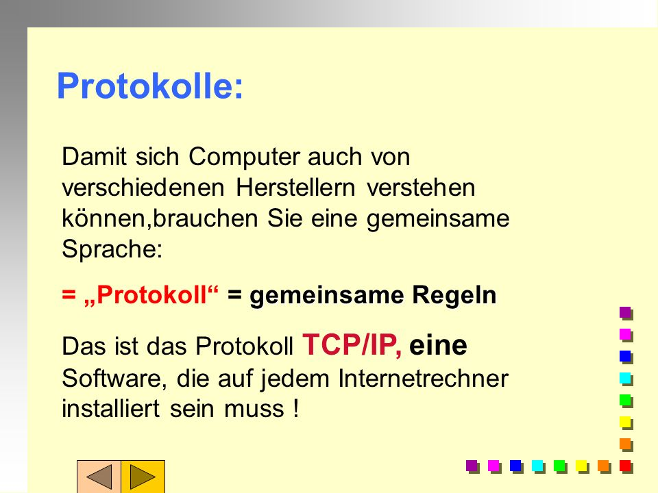 Protokolle:Damit sich Computer auch von verschiedenen Herstellern verstehen können,brauchen Sie eine gemeinsame Sprache:
