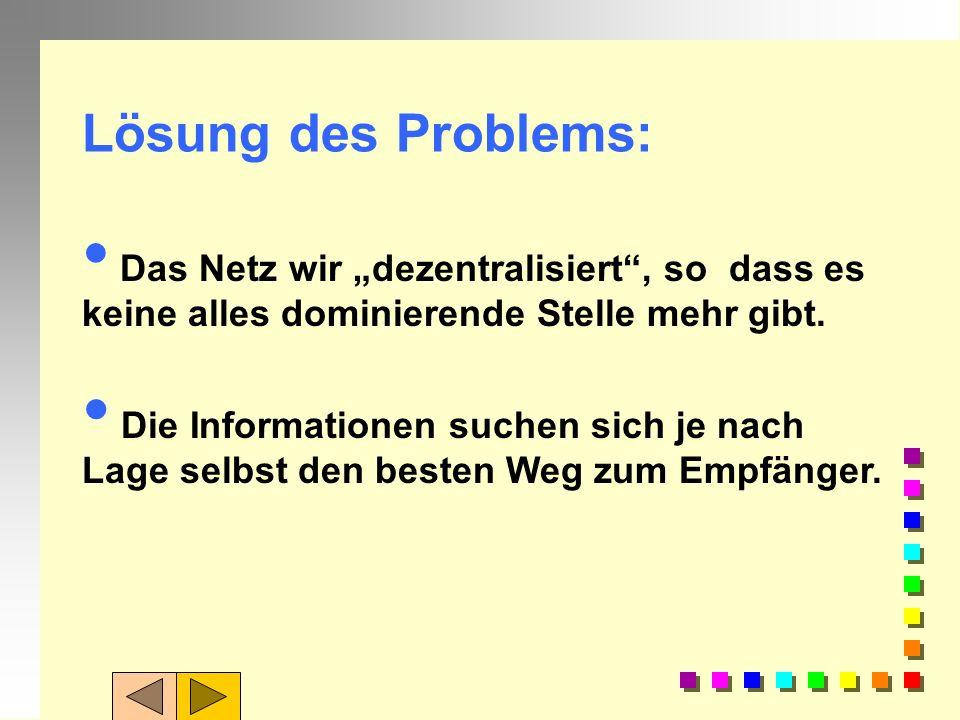 """Lösung des Problems: Das Netz wir """"dezentralisiert , so dass es keine alles dominierende Stelle mehr gibt."""