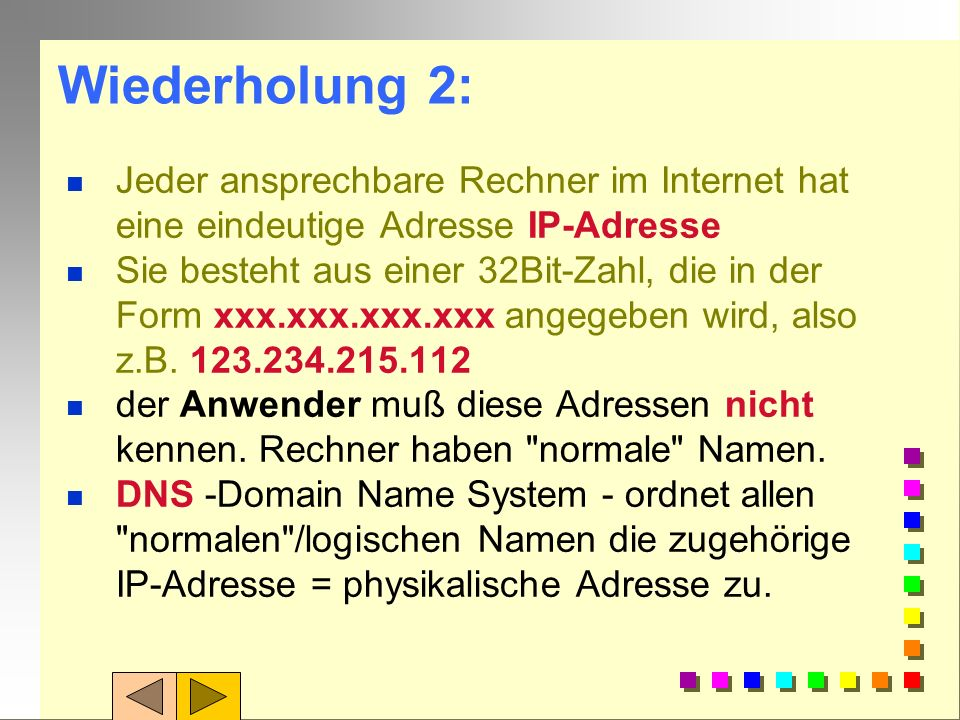 Wiederholung 2:Jeder ansprechbare Rechner im Internet hat eine eindeutige Adresse IP-Adresse.