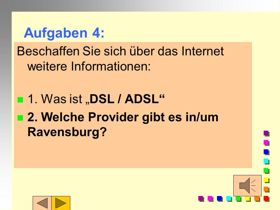 Aufgaben 4: Beschaffen Sie sich über das Internet weitere Informationen: 1.