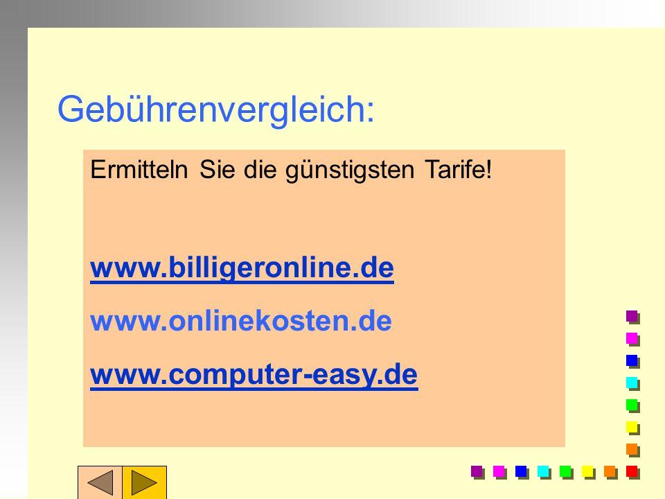 Gebührenvergleich: www.billigeronline.de www.onlinekosten.de