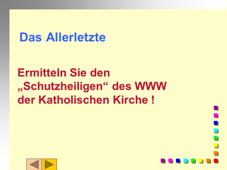 """Das Allerletzte Ermitteln Sie den """"Schutzheiligen des WWW der Katholischen Kirche !"""