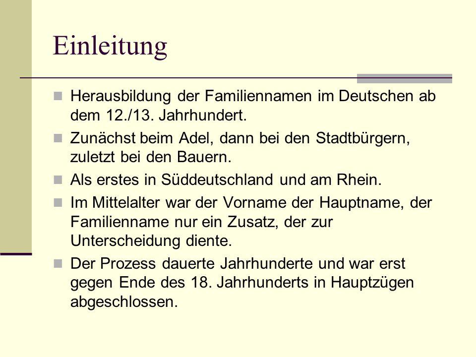 Einleitung Herausbildung der Familiennamen im Deutschen ab dem 12./13. Jahrhundert.