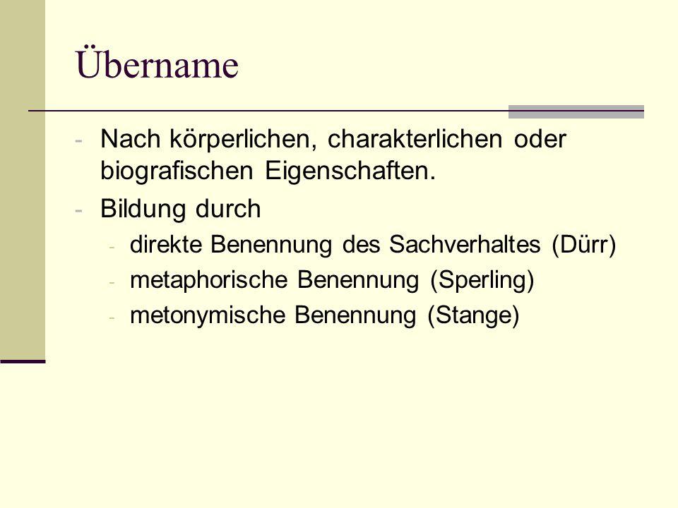 Übername Nach körperlichen, charakterlichen oder biografischen Eigenschaften. Bildung durch. direkte Benennung des Sachverhaltes (Dürr)