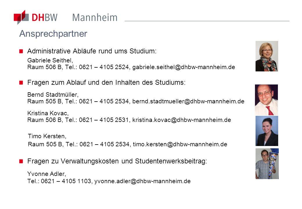 Ansprechpartner Administrative Abläufe rund ums Studium: Gabriele Seithel, Raum 506 B, Tel.: 0621 – 4105 2524, gabriele.seithel@dhbw-mannheim.de.