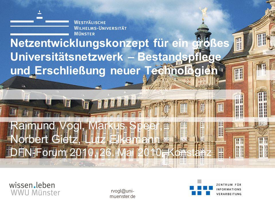 Netzentwicklungskonzept für ein großes Universitätsnetzwerk – Bestandspflege und Erschließung neuer Technologien Raimund Vogl, Markus Speer, Norbert Gietz, Lutz Elkemann DFN-Forum 2010, 26.