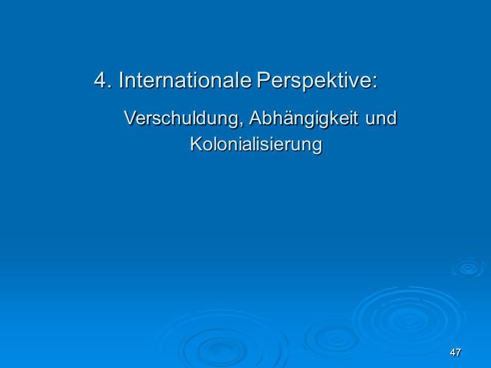 30.03.08 4. Internationale Perspektive: Verschuldung, Abhängigkeit und Kolonialisierung 47 47